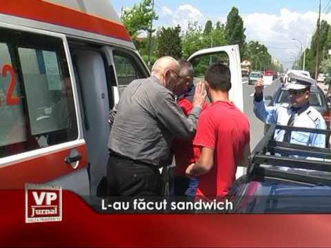 L-au făcut sandwich