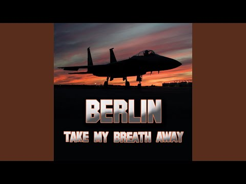 Take My Breath Away (as Heard In Top Gun) (Re-Recorded / Remastered) - Berlin