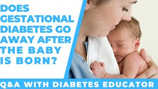 Does gestational diabetes go away after the baby is born?