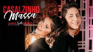 Karol Kailler Feat. Hugo Henrique   CASALZINHO MASSA