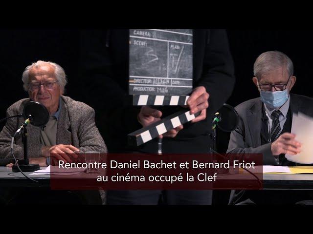 Rencontre Daniel Bachet et Bernard Friot au cinéma la Clef