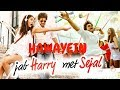 Hawayein MP3 Video Song : Jab Harry Meet Sejal | ShahRukh & Anushka | Arijit Singh | Pritam | Imtiaz