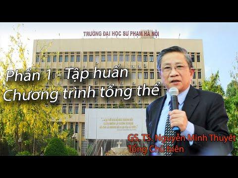 Chuong trinh giao duc pho thong tong the. Phan 1. Gs. Ts Nguyen Minh Thuyet