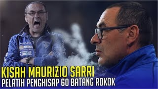 KISAH MAURIZIO SARRI : Pelatih Nyentrik Penghisap 60 Batang Rokok