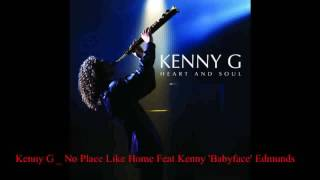 Kenny G_No Place Like Home Feat Kenny 'Babyface' Edmunds