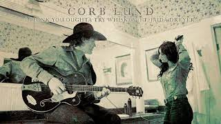 Corb Lund I Think You Oughta Try Whiskey