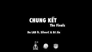 Chung Kết (The Finals) - Da LAB ft. SilverC & DJ Jin (Official MV)