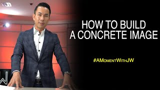 How To Build A Concrete Image | A Moment With JW