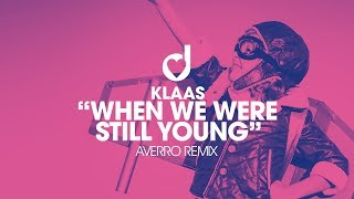 Klaas – When We Were Still Young (Averro Remix)