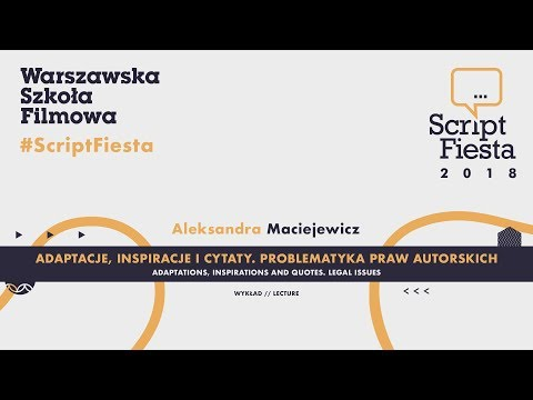Problematyka praw autorskich - Aleksandra Maciejewicz | Script Fiesta 2018