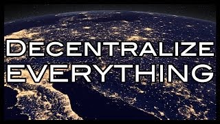 Decentralize Everything!
