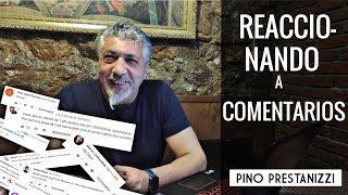 Reaccionando A Comentarios | Pino Prestanizzi