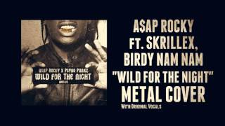 ASAP ROCKY ft. SKRILLEX - Wild for the night (Metal Cover with original Vocals)