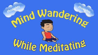 How to Meditate: Mind Wandering While Meditating