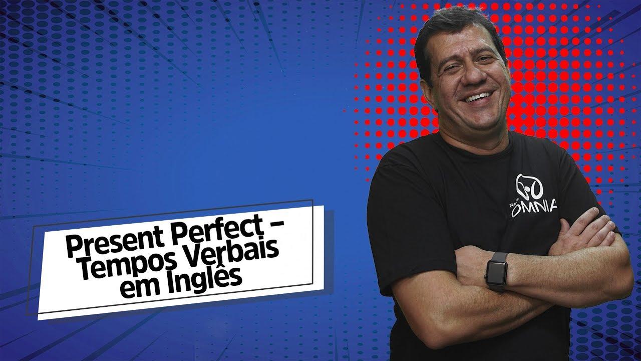 Present Perfect – Tempos Verbais em Inglês