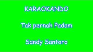 Gambar cover Karaoke Internazionale - Tak Pernah Padam - Sandy Santoro ( teks )