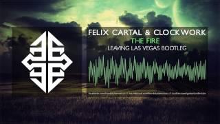 Felix Cartal & Clockwork ft. Madame Buttons - The Fire (Leaving Las Vegas Bootleg) [Free Release]