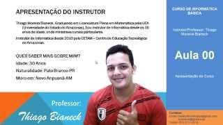 preview picture of video 'Curso de Informática Básica - Aula 00 - Apresentação - Instrutor Thiago Bianeck'