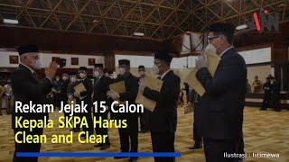 Rekam Jejak 15 Calon Kepala SKPA Harus Clean and Clear