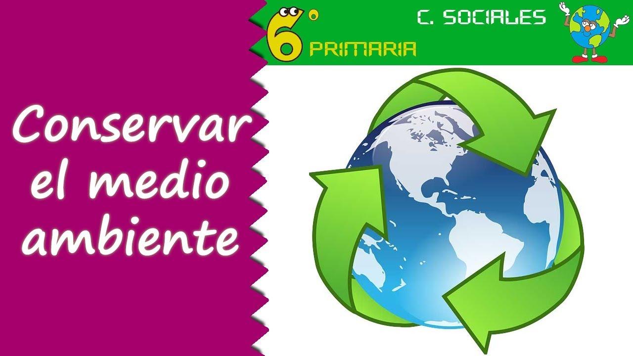 Conservación del medio natural. Sociales, 6º Primaria