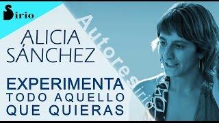 EXPERIMENTA AQUELLO QUE QUIERAS - Alicia Sánchez