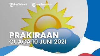 Prakiraan Cuaca Kamis 10 Juni 2021, BMKG Memprediksi 16 Wilayah Alami Hujan Deras Disertai Angin