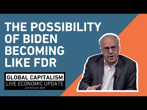 The Possibility of Biden Becoming like FDR - Richard Wolff [Global Capitalism]