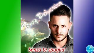 Tony Polverino   Senza Te Spuglia' (Ufficiale 2018)