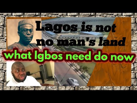Lagos is not no man's land; What Igbos need do now; How to settle it