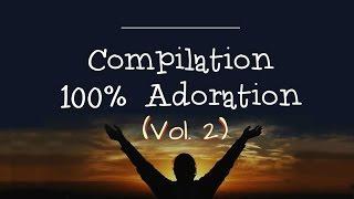Compilation 100% Adoration [ Vol.2] + Instrumentales   **Worship Fever Channel **