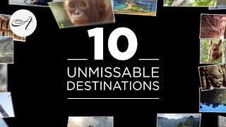 Ten unmissable destinations