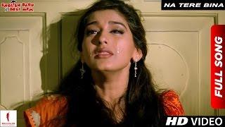 Na Tere Bina | Full Song | English Babu Desi Mem | Shah