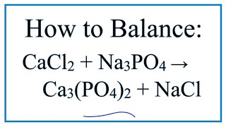 How To Balance CaCl2 + Na3PO4 = Ca3(PO4)2 + NaCl     (Calcium Chloride + Sodium Phosphate)