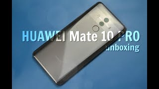 Huawei Mate 10 Pro, unboxing in romana si scurt review