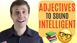 10 Useful Adjectives to Help You Sound More Intelligent