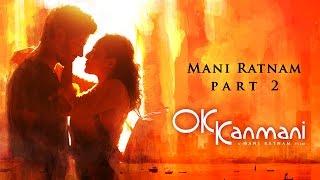 Mani Ratnam on OK Kanmani - Part 2