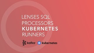 Lenses SQL processors, manage, scale with Kubernetes