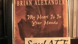 Brian Alexander / My Heart Is In Your Hands