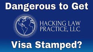 Dangerous to Go Get Visa Stamp Now