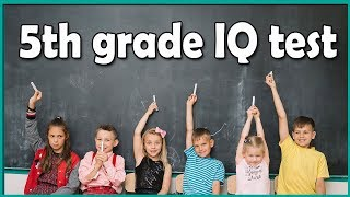 Can You Pass This 5th Grade IQ Test ? (with Answers)