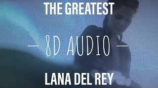 The greatest - Lana Del Rey // 8D Audio