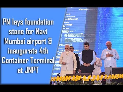 PM lays foundation stone for Navi Mumbai airport & inaugurate 4th Container Terminal at JNPT