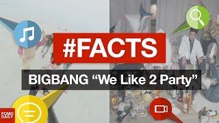 "BIGBANG ""We Like 2 Party"" • #FACTS"