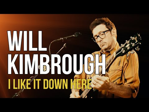 """Will Kimbrough """"I Like It Down Here"""""""