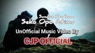 Seko Opo Atimu   Sandios Pendhoza (UnOfficial Music Video) By CJP Official