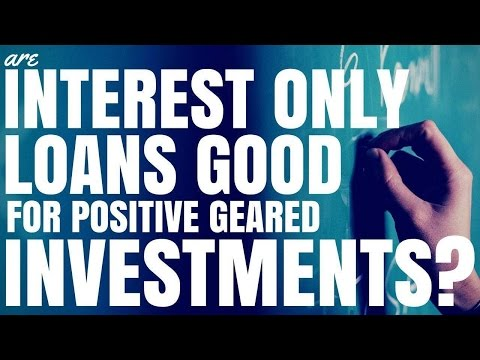 Video Are Interest Only Loans Good For Positively Geared Investment? (Ep41)