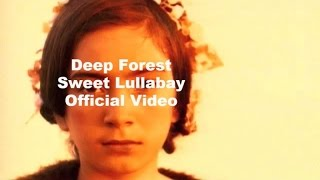 Deep Forest   Deep Forest Sweet Lullaby Official Video
