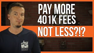 Pay MORE in 401k fees not less!