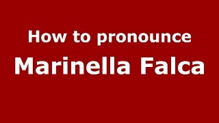 How to pronounce Marinella Falca (Italian/Italy)  - PronounceNames.com