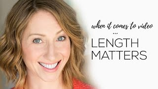 The #1 Tip For Video: Length Matters